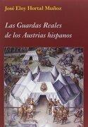 Las Guardas Reales de los Austrias Hispanos (la Corte en Europa) - José Eloy Hortal Muñoz - Polifemo