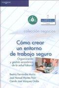 Como crear un entorno de trabajo seguro organizacion y gestion economica de la salud laborar 2005 - Beatriz Fernandez Muniz - Ediciones Paraninfo. S.a.