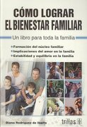 como lograr el bienestar familiar/ how to achive the families well being,un libro para toda la familia/ a book for the whole family - diana rodriguez de ibarra - trillas