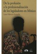DE LA PROFESION A LA PROFESIONALIZACION DE LOS LEGISLADORES EN MEXICO - UAM (UNIVERSIDAD AUTONOMA METROPOLITANA) - EDITORIAL ITACA