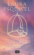 Escribiendo la Nueva Historia, o Como Dejar de ser Victima en Doce Sesiones - Laura Esquivel - Suma De Letras