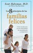 8 Principios de las Familias Felices: Como Involucrarse en una Vida Familiar de Entendimiento y Compromiso - Scott Haltzman - Taller Del Exito