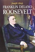 Franklin Delano Roosevelt - Josepg Alsop - Torres De Papel