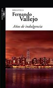 Años de Indulgencia - Fernando Vallejo - Alfaguara