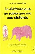 La Elefanta que no Sabia que era una Elefanta - Laurel Braitman - Indicios
