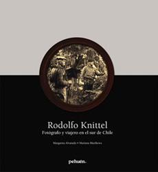 Rodolfo knittel. fotógrafo y viajero; margarita alvarado, mariana matthews