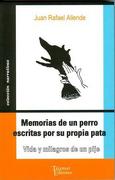 Memorias de un Perro Escritas por su Propia Pata: Vida y Milagros de un Pije - Juan Rafael Allende - Tajamar Editores