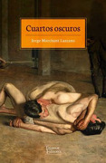 Cuartos Oscuros - Jorge Marchant Lazcano - Tajamar Editores