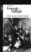 Almas en pena chapolas negras - Fernando Vallejo - Santillana Colombia