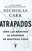 Atrapados: Como las Maquinas se Apoderan de Nuestras Vida - Nicholas Carr - Taurus