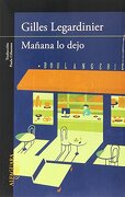 Manana lo Dejo = i'm Ending it Tomorrow - Gilles Legardinier - Alfaguara