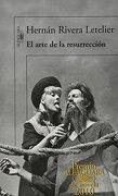 el arte de la resurreccion / the art of resurrection - hernan rivera letelier - santillana usa pub co inc