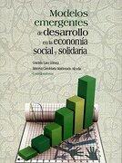 MODELOS EMERGENTES DE DESARROLLO EN LA ECONOMIA SOCIAL Y SOLIDARIA - MIGUEL ANGEL PORRUA - MIGUEL ANGEL PORRUA, S.A DE C.V.