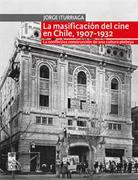 La Masificacion del Cine en Chile 1907-1932 - Jorge Iturriaga - Lom Ediciones
