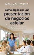 Como Organizar una Presentacion de Negocios Estelar - Mary Christensen - Taller Del Éxito