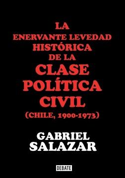 portada La Enervante Levedad Historica de la Clase Politica Civil en Chile
