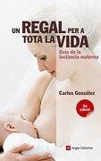 Un regal per a tota la vida: Guia de la lactància materna (libro en Catalán) - Carlos González Rodríguez - Angle