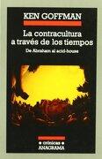 La Contracultura a Través de los Tiempos: De Abraham al Acid-House (Crónicas) - Ken Goffman - Anagrama