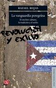 La Vanguardia Peregrina. El Escritor Cubano, La Tradición Y El Exilio - Rafael Rojas -