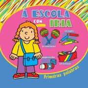 Á escola con Iria (Infantil-Xuvenil) - Equipo editorial de Baía Edicións - Baía Edicións A Coruña. S.L.