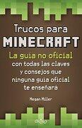 Trucos para Minecraft: La guía no oficial con todas las claves y consejos que ninguna guía oficial te enseñará - Megan Miller - Oniro Infantil