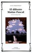 El Difunto Matias Pascal - Luigi Pirandello - Cátedra