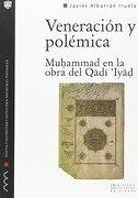 Veneración y Polémica. Muhammad en la Obra del Qadi'iyad - Javier Albarrán Iruela - La Ergástula