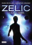 Zelic. La Nueva Tierra - Raiza Revelles Y Sebastian Arango - Destino
