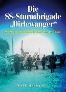 """Die SS-Sturmbrigade """"Dirlewanger"""": Vom Warschauer Aufstand bis zum Kessel von Halbe"""