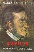 Wagner, MitóLogo y Ocultista: El Drama Musical de Wagner y los Misterios de la AntigüEdad - Mario Roso De Luna - Eyras