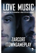 Love Music. Cosas que no te Atreverias de Decir de Otra Manera - Zarcort; Itowngameplay - Planeta