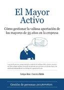 El Mayor Activo: Cómo gestionar la valiosa aportación de los mayores de 55 años en la empresa (Economia Y Empresa) - Enrique Arce Sáez - Almuzara