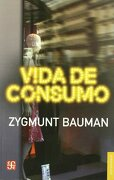 Vida de consumo - Zygmunt Bauman - Fondo de Cultura Económica de España, S.L.