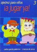 A Jugar ya! 3 - Carlos García Palermo - Editorial La Casa Del Ajedrez