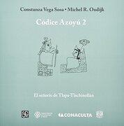 Códice Azoyú, 2. El Señorío de Tlapa-Tlachinollan. Los Documentos de la Región de la Montaña, Guerrero - Michel Oudijk Constanza Vega Sosa - Fondo de Cultura Económica