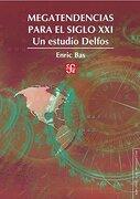 Megatendencias Para el Siglo Xxi: Un Estudio Delfos - Enric Bas - Fondo De Cultura Económica