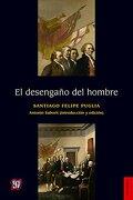 El Desengaño del Hombre - Felipe Puglia Santiago - Fondo de Cultura Económica