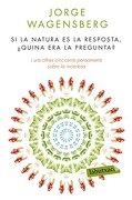 Si La Natura Es La Resposta. ¿Quina Era La Pregunta? (LB) - Jorge Wagensberg - Labutxaca