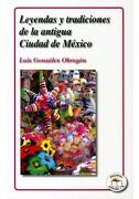 LEYENDAS Y TRADICIONES DE LA ANTIGUA CIUDAD DE MEXICO - LUIS GONZALEZ OBREGON - Promolibro