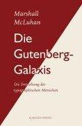 Die Gutenberg-Galaxis: Die Entstehung des typographischen Menschen