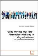 """""""Bilde-mir-das-mal-fort"""" - Personalentwicklung in Organisationen: Eine systemtheoretische Analyse"""