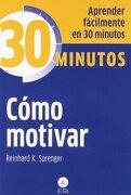 Cómo Motivar: Aprenda Fácilmente en 30 Minutos - Reinhard Sprenger - Editorial Alma