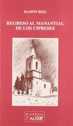 Regreso al manantial de los cipreses - Ramon Reig - Ediciones Alfar