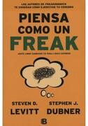 Piensa Como un Freak - Steven D. Levitt - Ediciones B