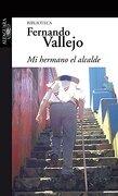 Mi Hermano el Alcalde - Fernando Vallejo - Alfaguara