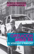 Operación Siglo xx. El Atentado a Pinochet - Patricia; Hertz, Carmen Verdugo - Catalonia
