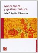 Gobernanza y Gestión Pública - Luis F. Aguilar Villanueva - Fondo De Cultura Económica