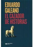 El Cazador de Historias - Eduardo Galeano - Siglo Xxi