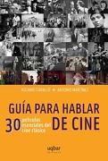 Guia Para Hablar de Cine. 30 Peliculas Esenciales del Cine Clasico - Varios - UQBAR ediciones