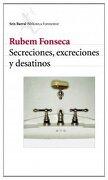 Secreciones, Excreciones Y Desatinos - Rubem Fonseca - Editorial Seix Barral